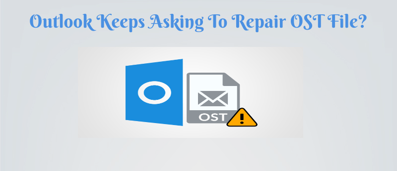 Outlook Keeps Asking to Repair OST File