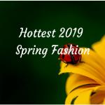 Hottest Spring Fashion 2019
