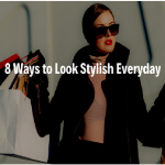 Ways to Look Stylish Everyday