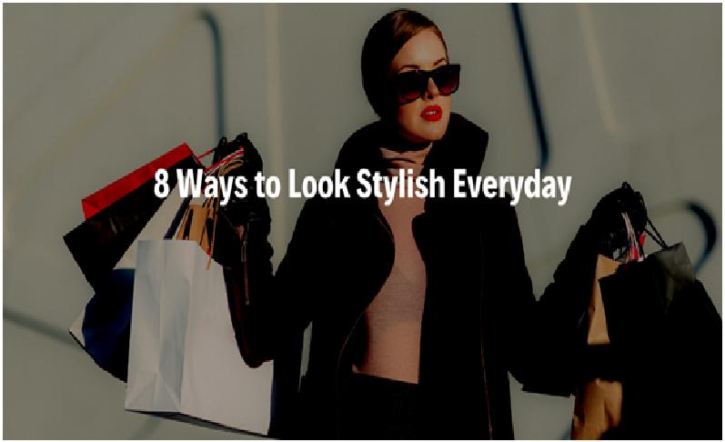 Ways to Look Stylish Everyday